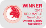 WINNER 2013  RED MAPLE  Non-fiction  Ontario Library Association